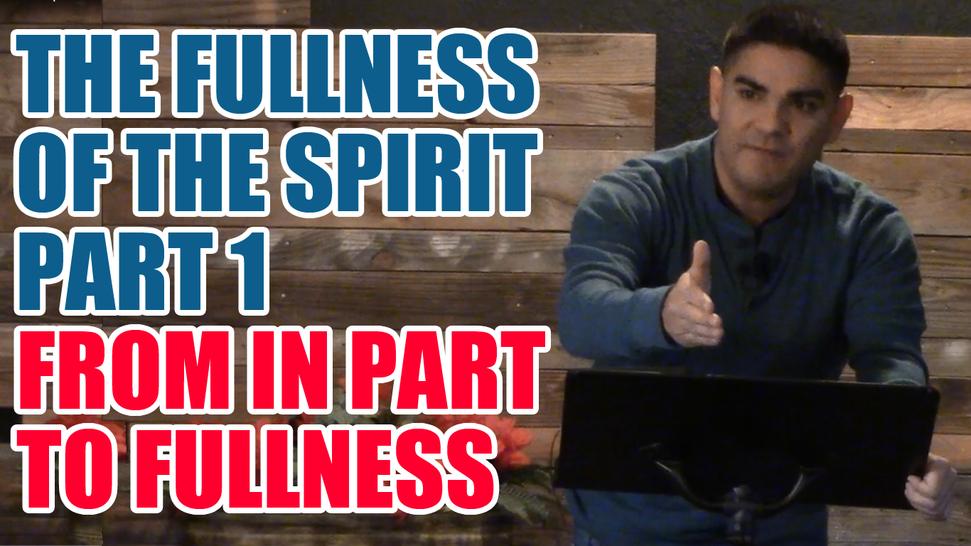 The Fullness Of The Spirit 1: From In Part To Fullness