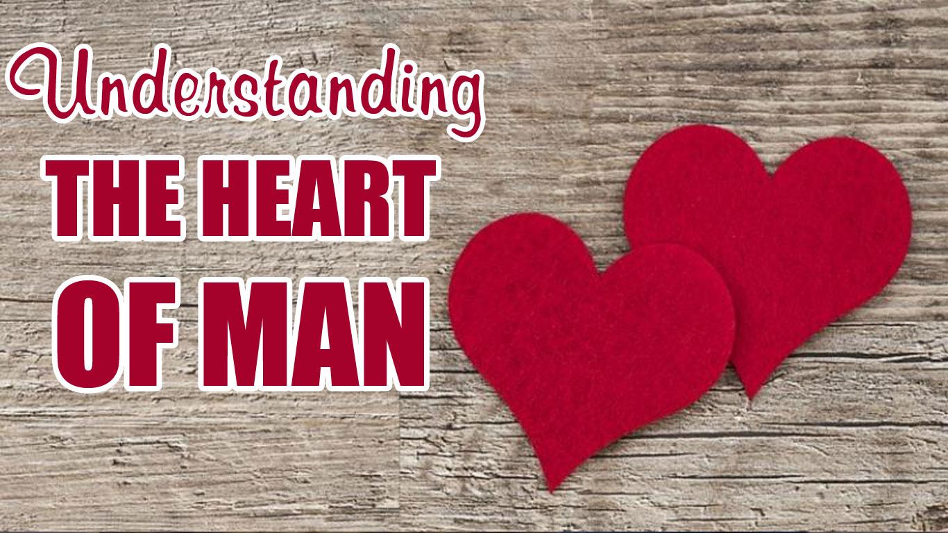 Understanding The Heart of Man
